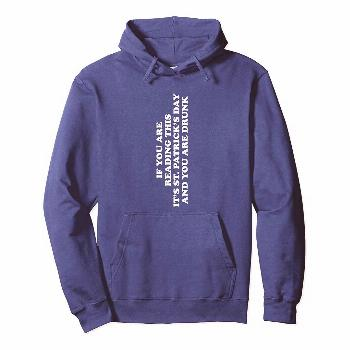 If You Are Reading This It's St Patrick's Day Drunk Humor Pullover Hoodie